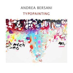 Andrea Bersani - Typopainting - catalogo