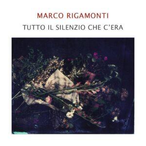 Marco Rigamonti - Tutto il silenzio che c'era - catalogo