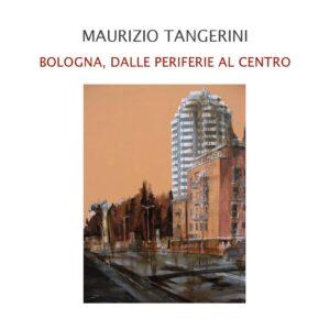 Maurizio Tangerini - Bologna, dalle periferie al centro - catalogo